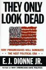9780684807683: They Only Look Dead: Why Progressives Will Dominate the Next Political Era