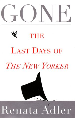 Gone: The Last Days of The New Yorker: Adler, Renata