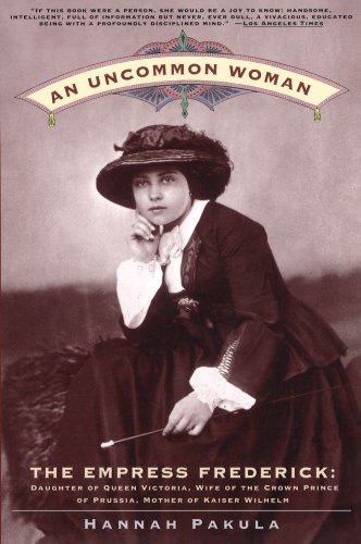 9780684808185: An Uncommon Woman: Empress Frederick, Daughter of Queen Victoria, Wife of the Crown Prince of Prussia