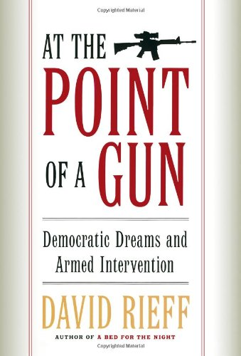9780684808673: At the Point of a Gun: Democratic Dreams and Armed Intervention