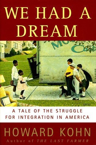 We Had a Dream: A Tale of the Struggles for Integration in America: Kohn, Howard