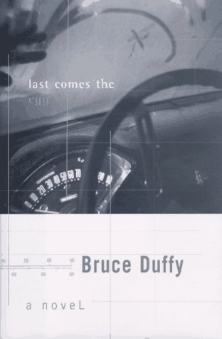 LAST COMES THE EGG: A Novel: Duffy, Bruce