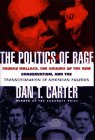 9780684809168: The Politics of Rage: George Wallace, the Origins of the New Conservatism, and the Transformation of American Politics