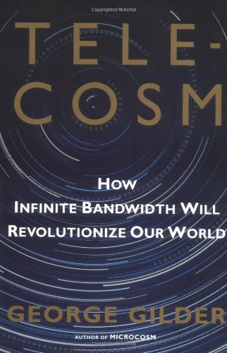 9780684809304: Telecosm: How Infinite Bandwidth Will Revolutionize Our World