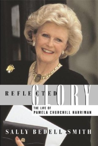 Reflected Glory: The Life of Pamela Churchill Harriman: Smith, Sally Bedell