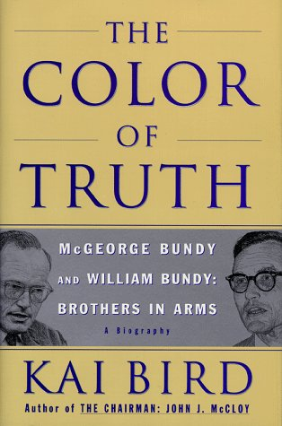 The Color of Truth: McGeorge Bundy and William Bundy: Brothers in Arms: Kai Bird