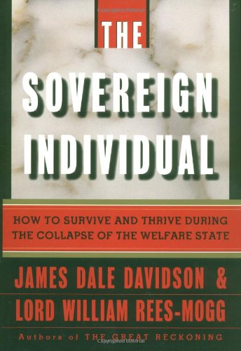 The Sovereign Individual: How to Survive and Thrive During the Collapse of the Welfare State (0684810077) by James Dale Davidson; William Rees-Mogg