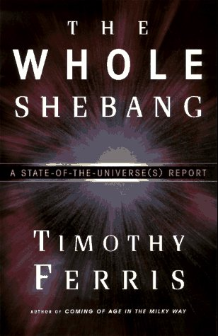 9780684810201: The Whole Shebang: A State-of-the-Universe(s) Report