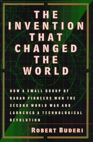 9780684810218: The Invention That Changed the World: How a Small Group of Radar Pioneers Won the Second World War and Launched a Technological Revolution