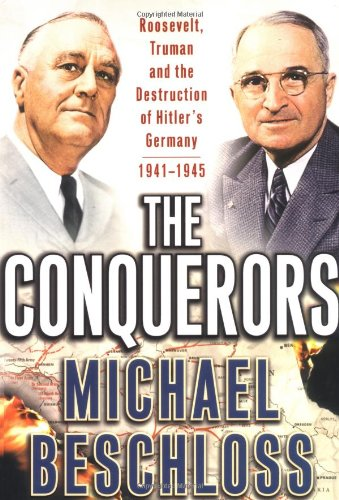 9780684810270: The Conquerors: Roosevelt, Truman and the Destruction of Hitler's Germany, 1941-1945