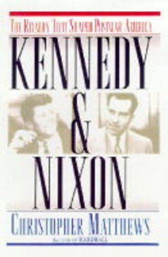 KENNEDY & NIXON The Rivalry That Shaped Postwar America