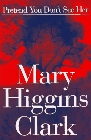 Pretend You Don't See Her: Clark, Mary Higgins