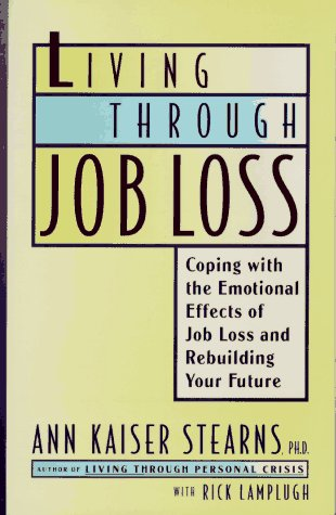 9780684810454: LIVING THROUGH JOB LOSS: Coping with the Emotional Effects of Job Loss and Rebuilding Your Future