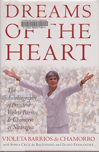 9780684810553: Dreams of the Heart: The Autobiography of President Violeta Barrios De Chamorro of Nicaragua