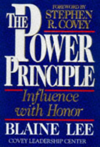 The Power Principle: INFLUENCE WITH HONOR: Lee, Blaine; Covey, Stephen R.