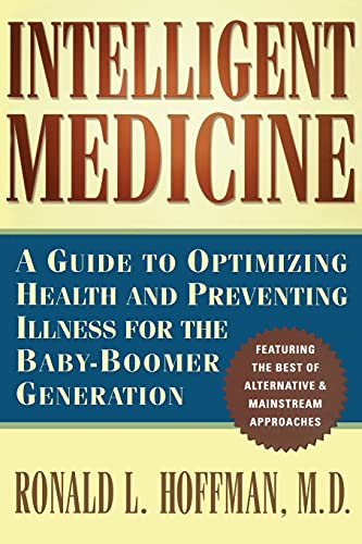 Intelligent Medicine : A Guide to Optimizing Health and Preventing Illness for the Baby-Boomer ...