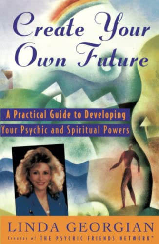 9780684810898: Create Your Own Future: A Practical Guide to Developing Your Psychic and Spiritual Powers