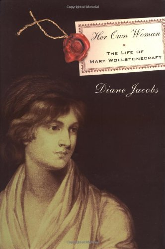 Her Own Woman: The Life of Mary Wollstonecraft: Jacobs, Diane