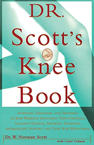 Dr. Scott's Knee Book: Symptoms, Diagnosis, and Treatment of Knee Problems Including Torn ...