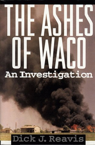 The Ashes of Waco: An Investigation: Reavis, Dick J.