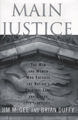 Main Justice: The Men and Women Who: Mcgee, James, Duffy,