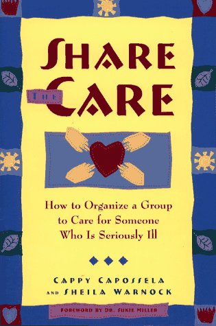 9780684811369: Share the Care: How to Organize a Group to Care for Someone Who Is Seriously Ill, First Edition