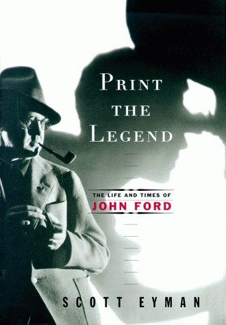 9780684811611: Print the Legend: The Life and Times of John Ford