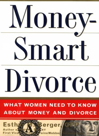 MoneySmart Divorce: What Women Need to Know About Money and Divorce: Berger, Esther M.