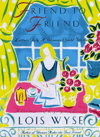 Friend to Friend: Letters Only Women Could: Wyse, Lois