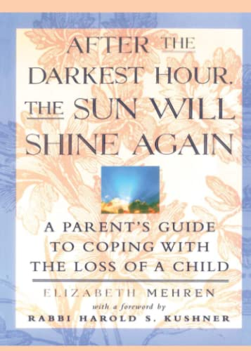 9780684811703: After the Darkest Hour the Sun Will Shine Again: A Parent's Guide to Coping with the Loss of a Child