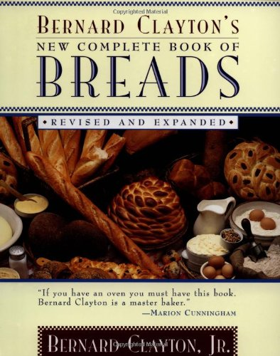9780684811741: Bernard Clayton's New Complete Book of Breads
