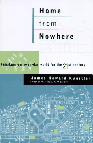 Home from Nowhere: Remaking Our Everyday World for the 21st Century (0684811960) by Kunstler, James Howard