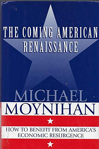 The COMING AMERICAN RENAISSANCE: How to Benefit from America's Economic Resurgence: Michael ...