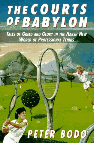 The Courts of Babylon: Tales of Greed and Glory in a Harsh New World of Professional Tennis: Bodo, ...