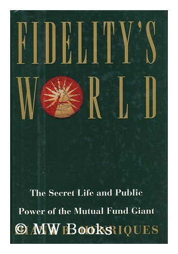 9780684812991: Fidelity's World : the Secret Life and Public Power of the Mutual Fund Giant / Diana B. Henriques