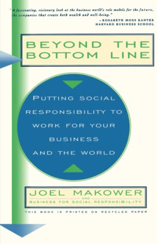 Beyond The Bottom Line: Putting Social Responsibility To Work For Your Business And The World (A ...