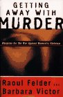 GETTING AWAY WITH MURDER: Weapons for the War Against Domestic Violence: Felder, Raoul; Victor, ...