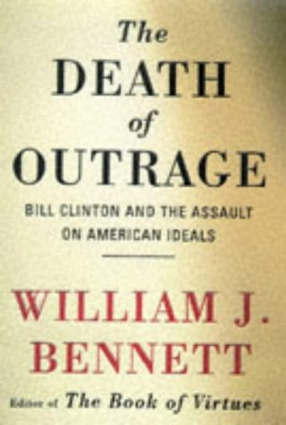 9780684813721: The Death of Outrage: Bill Clinton and the Assault on American Ideals