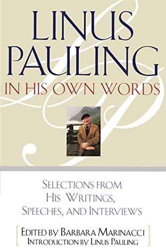 Linus Pauling in His Own Words: Selections: Barbara Marinacci