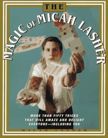 9780684813905: The MAGIC OF MICAH LASHER: More Than 50 Tricks That Will Amaze and Delight Everyone - Including You