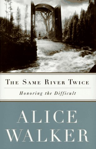 Same River Twice Honoring the Difficult: Walker, Alice