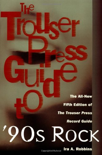 9780684814377: The Trouser Press Guide to 90's Rock: The All-New Fifth Edition of the Trouser Press Record Guide