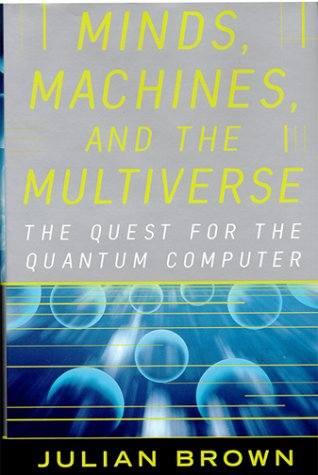 9780684814810: MINDS, MACHINES, AND THE MULTIVERSE: THE QUEST FOR THE QUANTUM COMPUTER