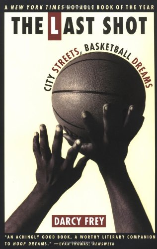 9780684815091: The Last Shot: City Streets, Basketball Dreams
