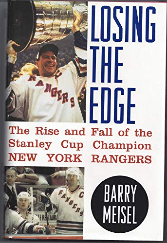 Losing the Edge: The Rise and Fall of the Stanley Cup Champion New York Rangers: Barry Meisel
