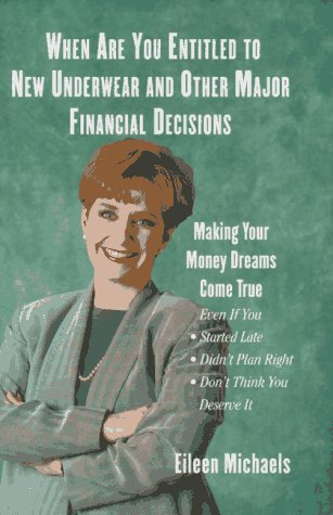 When Are You Entitled To New Underwear And Other Major Financial Decisions: Making Your Money Dre...