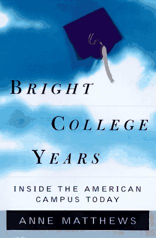 Bright College Years: Inside the American Campus Today: Matthews, Anne