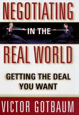 9780684815435: NEGOTIATING IN THE REAL WORLD: Getting the Deal You Want