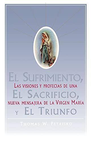 9780684815558: El Sufrimiento, El Sacrificio, y El Triunfo: Las Visiones y Profecias de Una Nueva Mensajera de La Virgen Maria