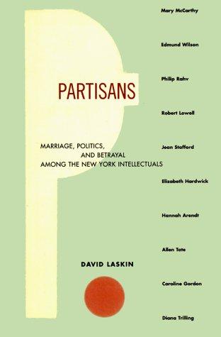 Partisans: Marriage, Politics, and Betrayal Among the New York Intellectuals: Laskin, David